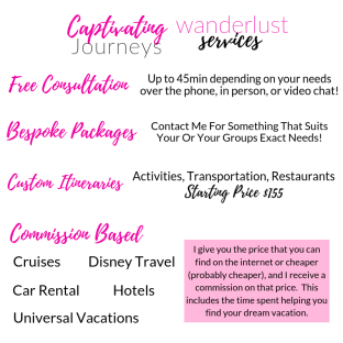 Wanderlust Services Free Consultation up to 45min Bespoke Package Custom Itineraries Starting at $155 Commission Based services: cruises, Disney travel, car rental, hotels, universal vacations