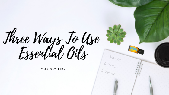 3 Ways To Use Essential Oils + Safety Tips